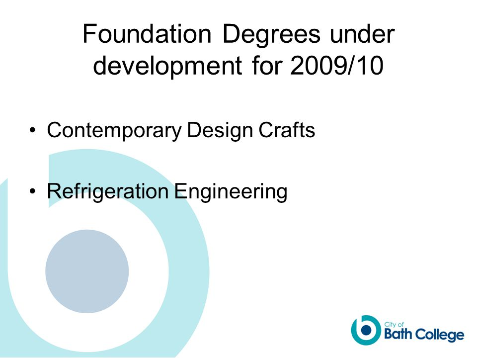 Foundation Degrees under development for 2009/10 Contemporary Design Crafts Refrigeration Engineering