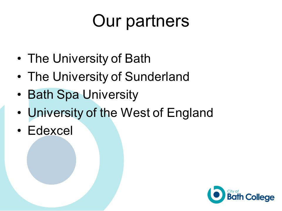 Our partners The University of Bath The University of Sunderland Bath Spa University University of the West of England Edexcel