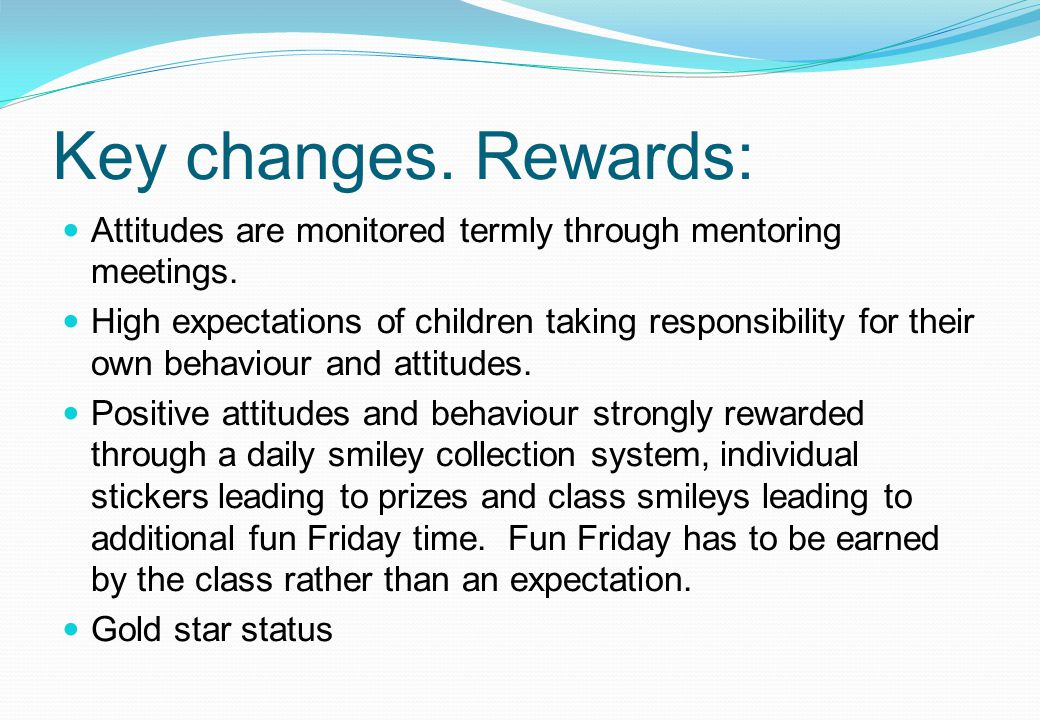 Key changes. Rewards: Attitudes are monitored termly through mentoring meetings.