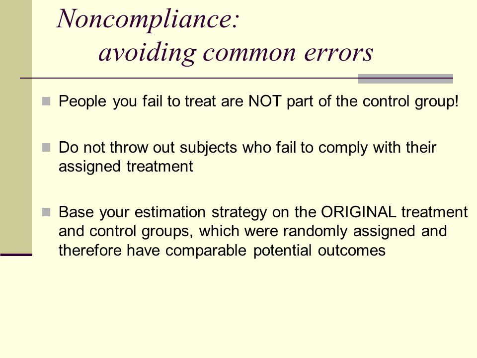 Noncompliance: avoiding common errors People you fail to treat are NOT part of the control group.