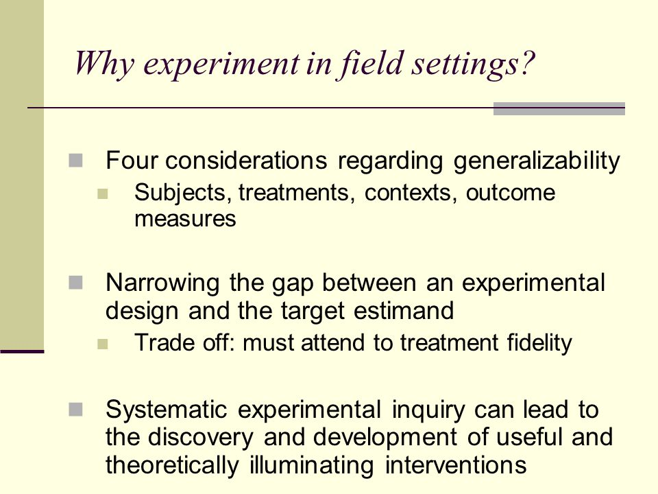 Why experiment in field settings.