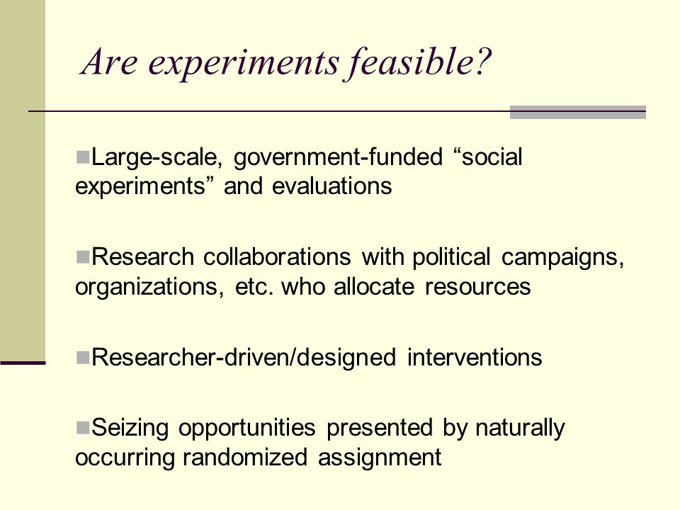 "Are experiments feasible? Large-scale, government-funded ""social experiments"" and evaluations Research collaborations with political campaigns, organi"