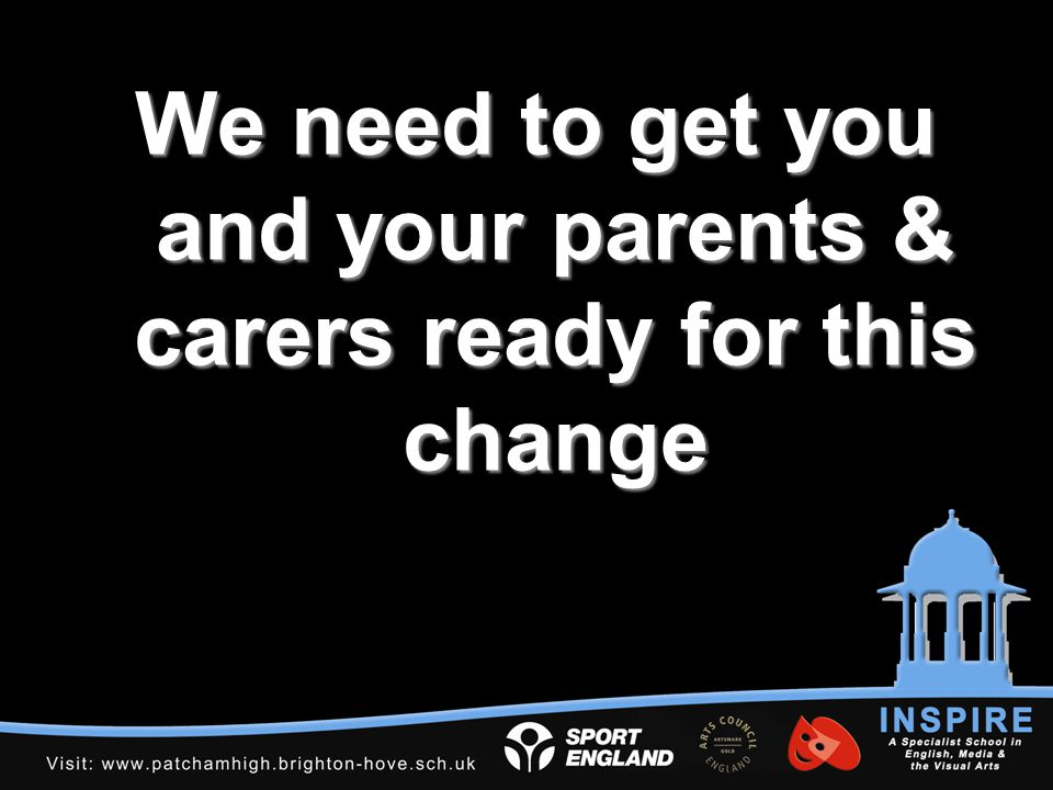We need to get you and your parents & carers ready for this change