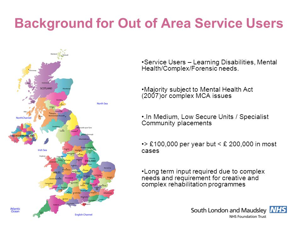 Background for Out of Area Service Users Service Users – Learning Disabilities, Mental Health/Complex/Forensic needs.