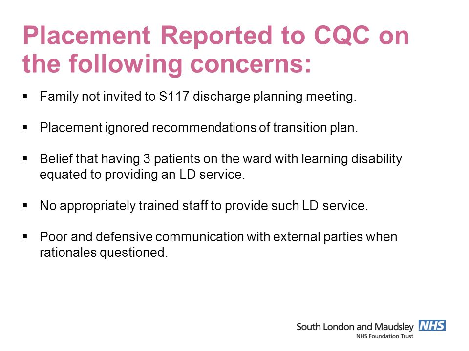 Placement Reported to CQC on the following concerns:  Family not invited to S117 discharge planning meeting.