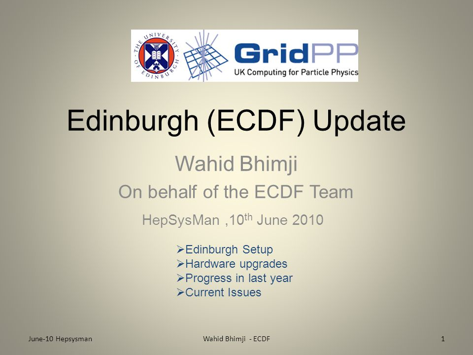Edinburgh (ECDF) Update Wahid Bhimji On behalf of the ECDF Team HepSysMan,10 th June 2010 June-10 Hepsysman1Wahid Bhimji - ECDF  Edinburgh Setup  Ha