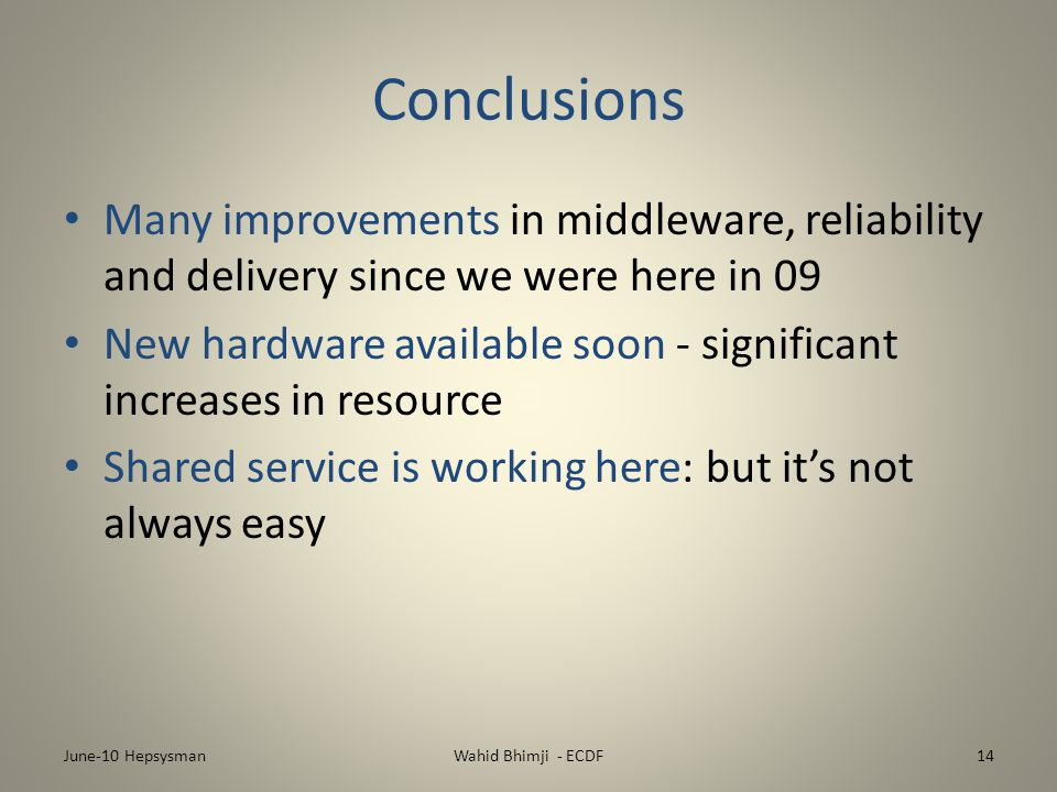 Conclusions Many improvements in middleware, reliability and delivery since we were here in 09 New hardware available soon - significant increases in