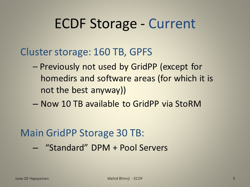 ECDF Storage - Current Cluster storage: 160 TB, GPFS – Previously not used by GridPP (except for homedirs and software areas (for which it is not the