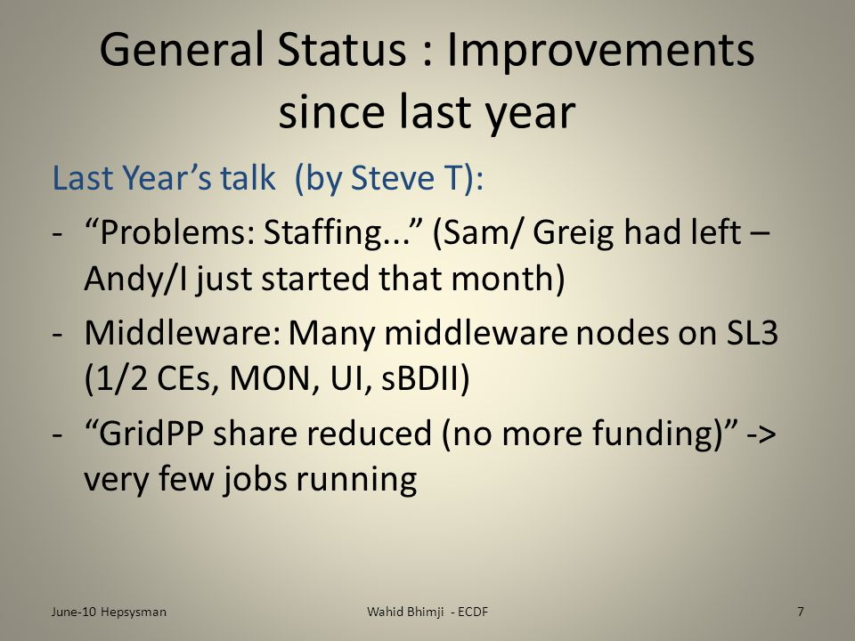 "General Status : Improvements since last year Last Year's talk (by Steve T): -""Problems: Staffing..."" (Sam/ Greig had left – Andy/I just started that"