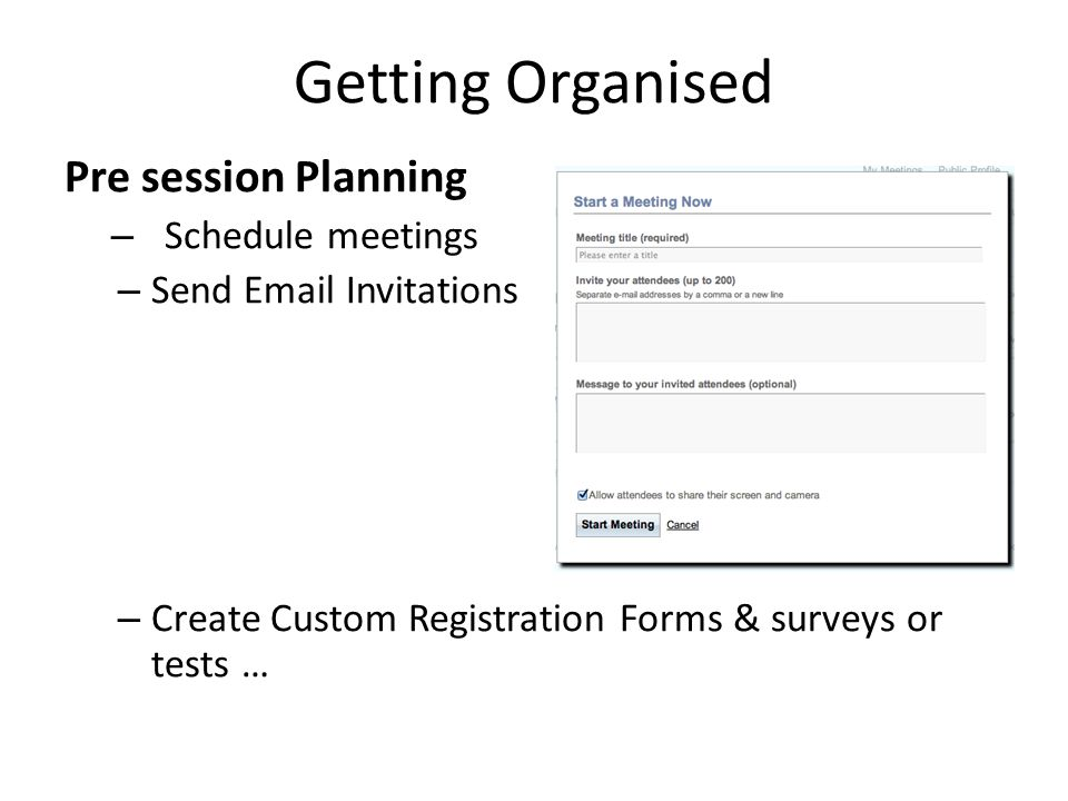 Getting Organised Pre session Planning – Schedule meetings – Send Email Invitations – Create Custom Registration Forms & surveys or tests …