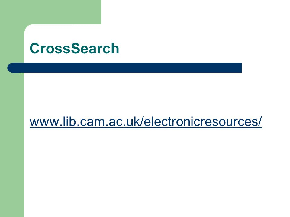 CrossSearch www.lib.cam.ac.uk/electronicresources/