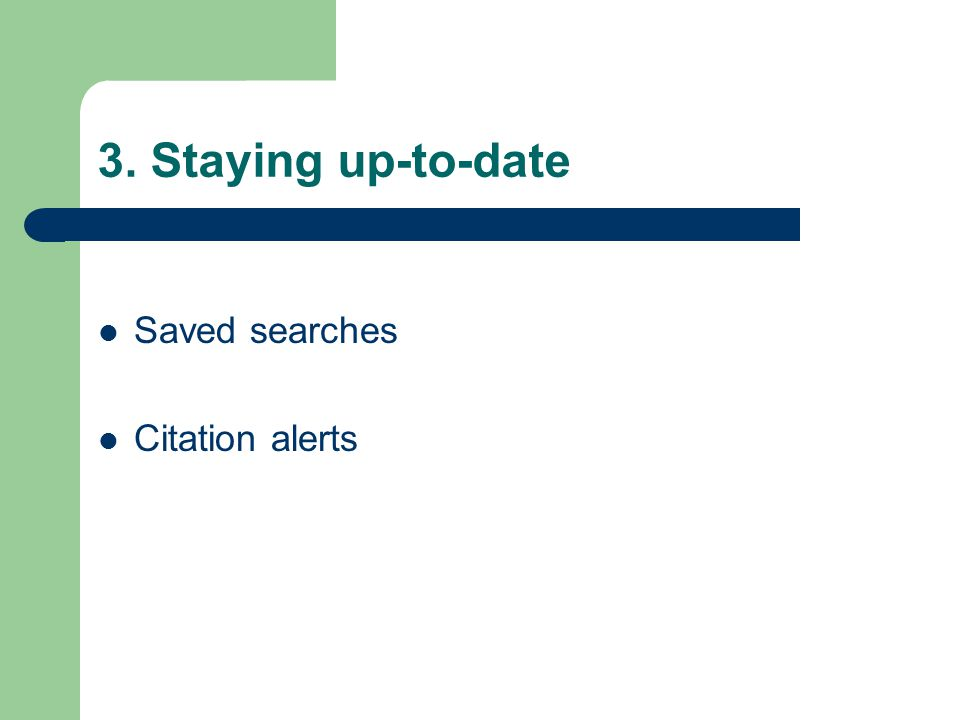 3. Staying up-to-date Saved searches Citation alerts