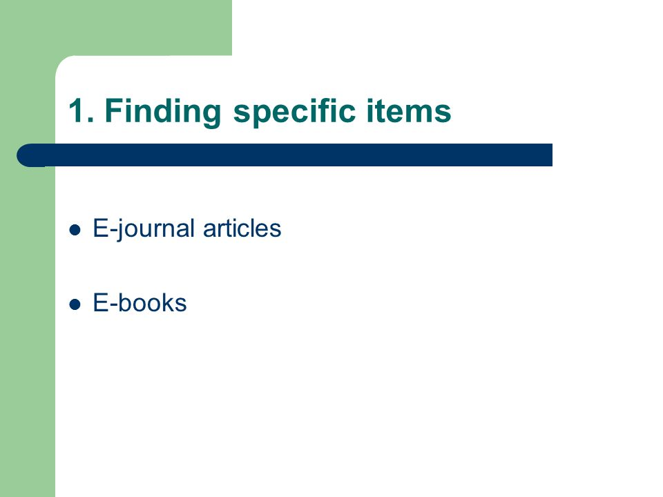 1. Finding specific items E-journal articles E-books