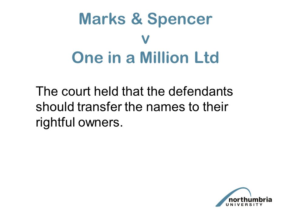 Marks & Spencer v One in a Million Ltd The court held that the defendants should transfer the names to their rightful owners.