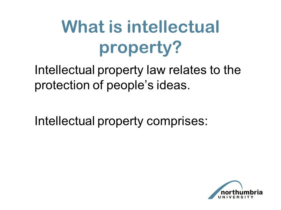 What is intellectual property? Intellectual property law relates to the protection of people's ideas. Intellectual property comprises: