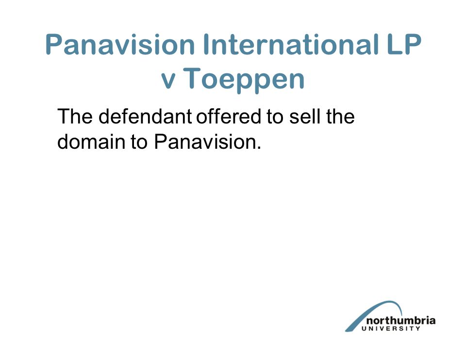 Panavision International LP v Toeppen The defendant offered to sell the domain to Panavision.