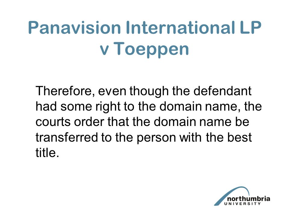 Panavision International LP v Toeppen Therefore, even though the defendant had some right to the domain name, the courts order that the domain name be