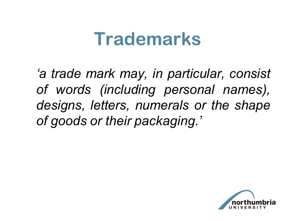 Trademarks 'a trade mark may, in particular, consist of words (including personal names), designs, letters, numerals or the shape of goods or their pa