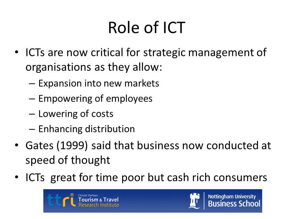 History of ICTs in Tourism Central Reservation Systems (CRSs) – Introduced by airlines in 1960s – Hotels then came onboard – Dominated the industry Airline computer reservations systems emerged to become global distribution systems (GDSs) – Incorporated a wide range of services and products for the entire industry – Examples included Amadeus, Sabre & Galileo – Owners charged commissions and participation fees Transaction costs too high for small operators