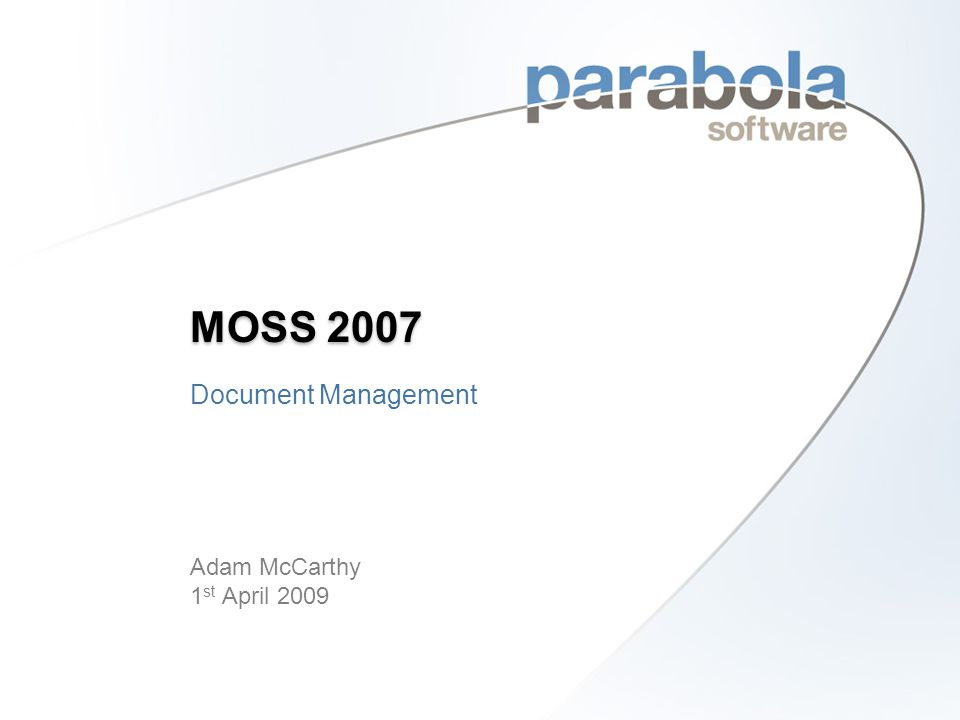 Document Management Overview Document Libraries Check In/Out Versioning Content Approval Workflows Office 2007 Integration Search Metadata Content Types © 2009 Parabola Software Ltd