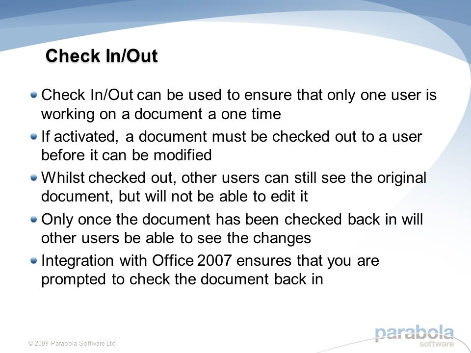 Integration with Office 2007 SharePoint 2007 and Office 2007 have been designed to work with each other You can save to SharePoint straight from Office © 2009 Parabola Software Ltd