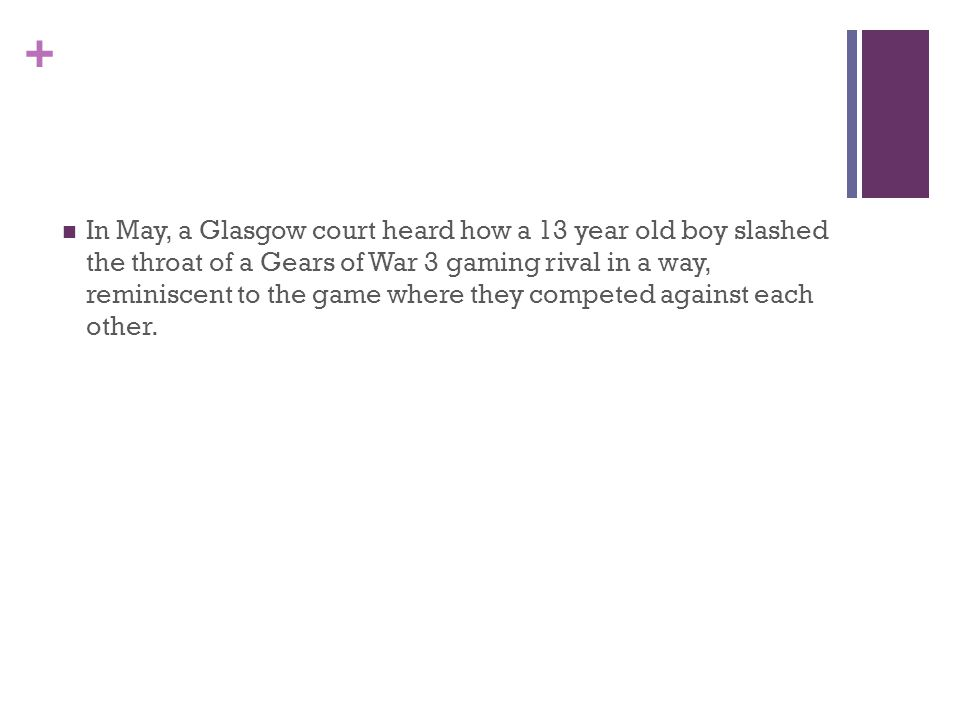 + In May, a Glasgow court heard how a 13 year old boy slashed the throat of a Gears of War 3 gaming rival in a way, reminiscent to the game where they