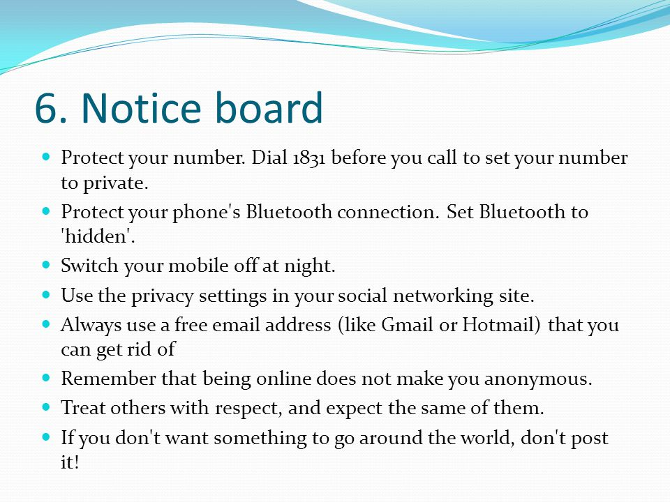 6. Notice board Protect your number. Dial 1831 before you call to set your number to private. Protect your phone's Bluetooth connection. Set Bluetooth