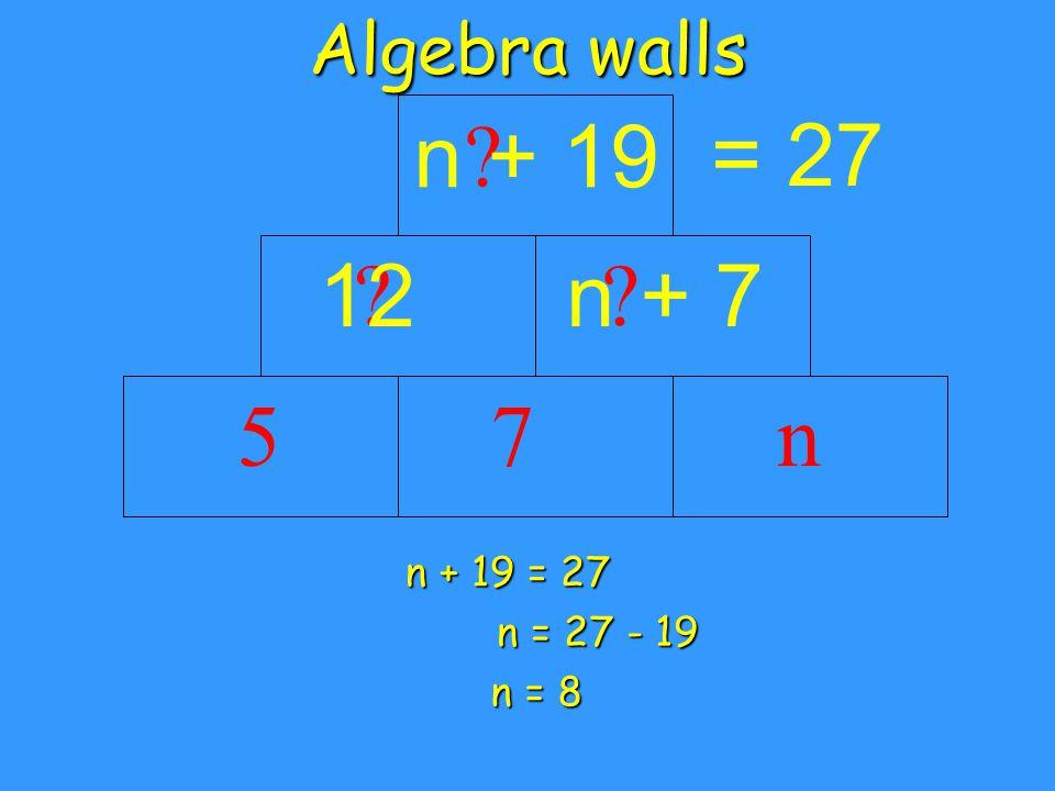 Algebra walls 5 = 27 n7 12 n + 7 n + 19 n + 19 = 27 n = 27 - 19 n = 8