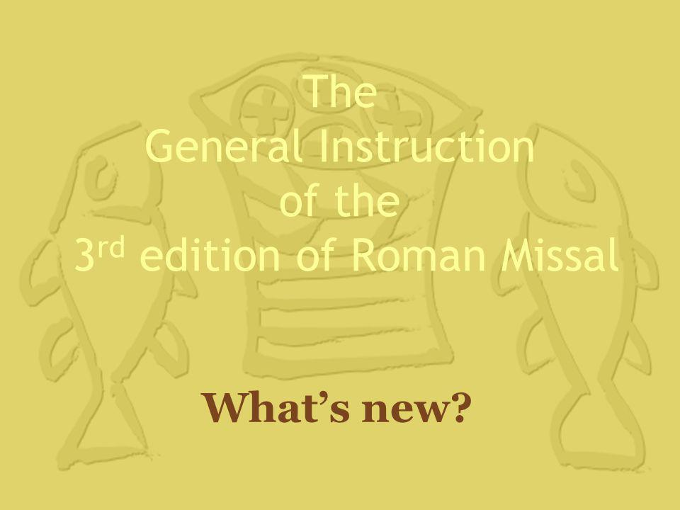 The General Instruction of the 3 rd edition of Roman Missal What's new