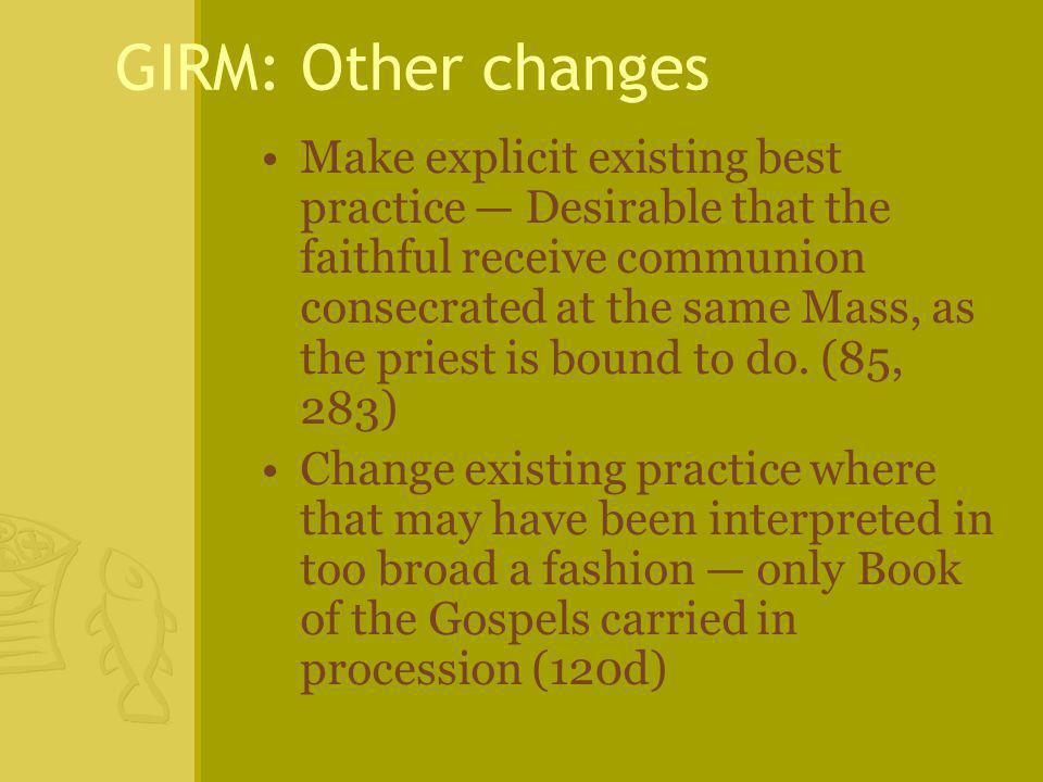 GIRM: Other changes Make explicit existing best practice — Desirable that the faithful receive communion consecrated at the same Mass, as the priest is bound to do.