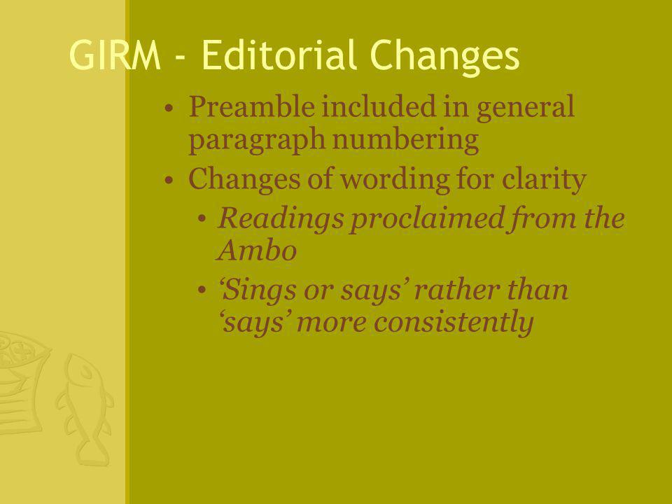 GIRM - Editorial Changes Preamble included in general paragraph numbering Changes of wording for clarity Readings proclaimed from the Ambo 'Sings or says' rather than 'says' more consistently