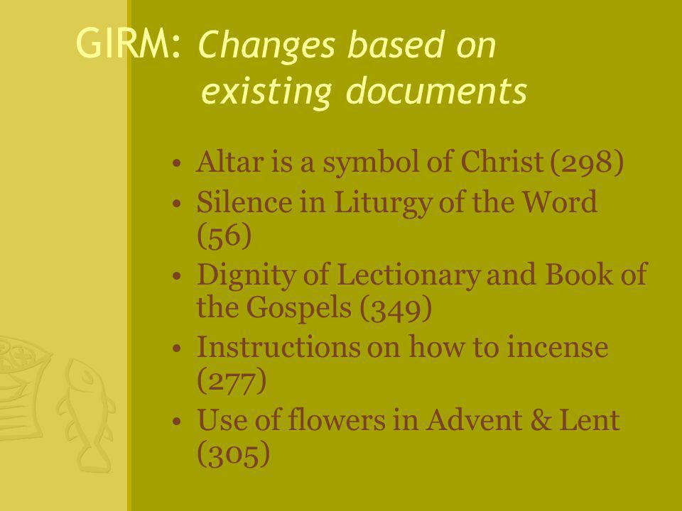 Altar is a symbol of Christ (298) Silence in Liturgy of the Word (56) Dignity of Lectionary and Book of the Gospels (349) Instructions on how to incense (277) Use of flowers in Advent & Lent (305) GIRM: Changes based on existing documents
