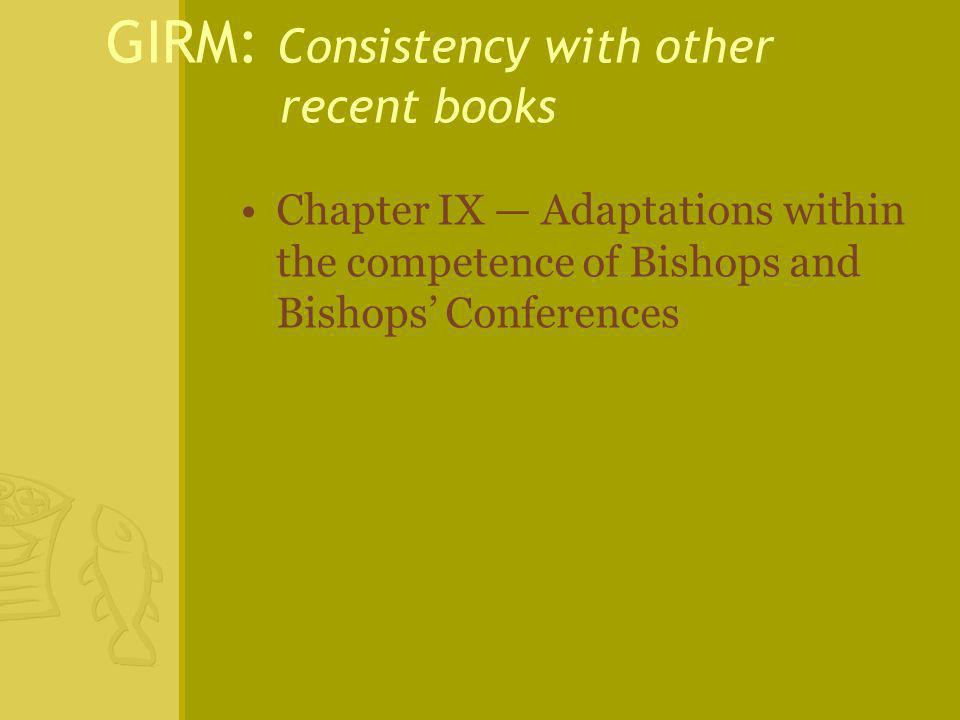 GIRM: Consistency with other recent books Chapter IX — Adaptations within the competence of Bishops and Bishops' Conferences