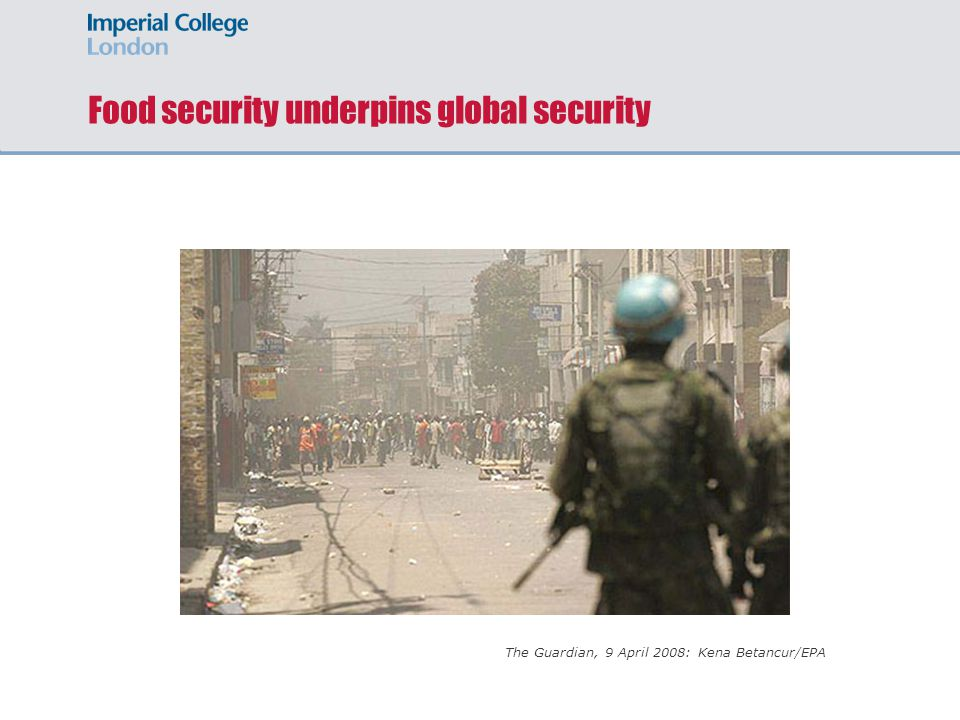 Food security underpins global security The Guardian, 9 April 2008: Kena Betancur/EPA