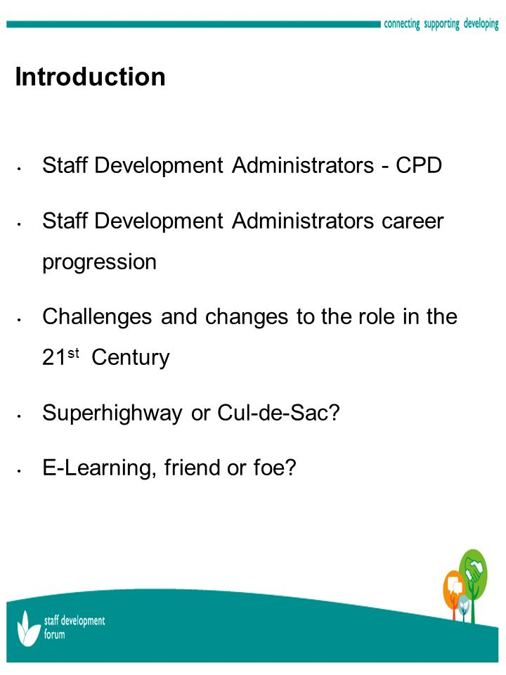 Introduction Staff Development Administrators - CPD Staff Development Administrators career progression Challenges and changes to the role in the 21 s