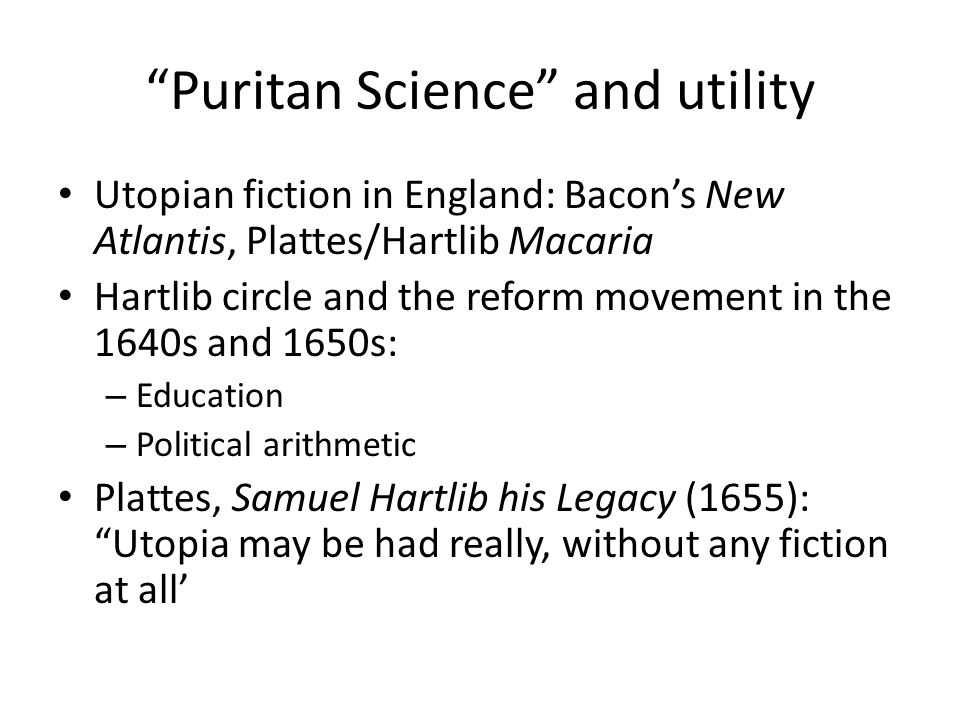 """Puritan Science"" and utility Utopian fiction in England: Bacon's New Atlantis, Plattes/Hartlib Macaria Hartlib circle and the reform movement in the"