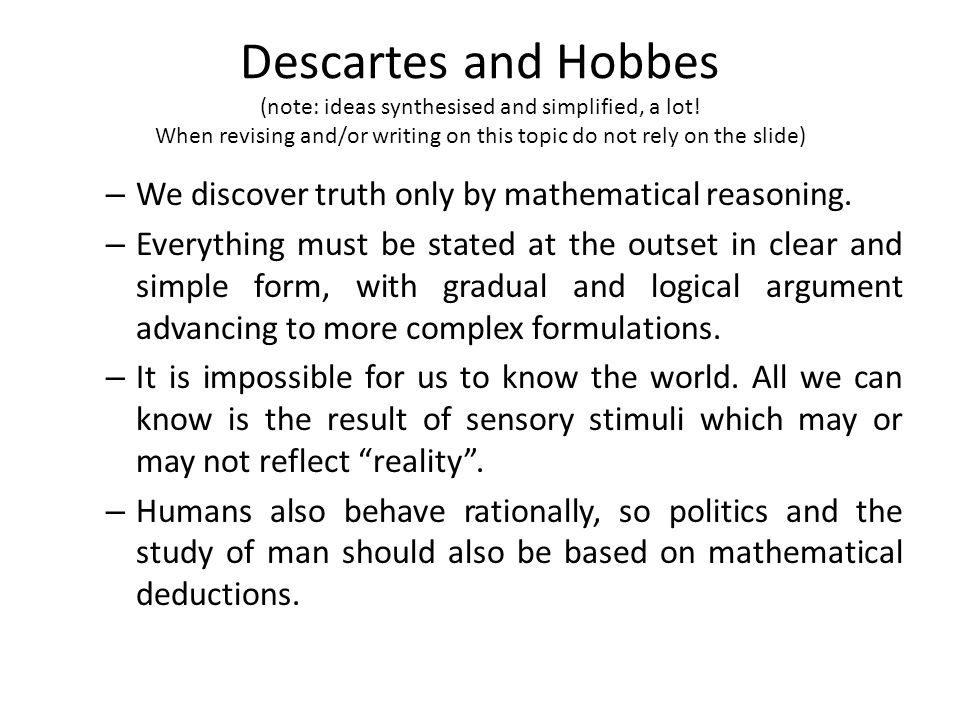 Descartes and Hobbes (note: ideas synthesised and simplified, a lot.
