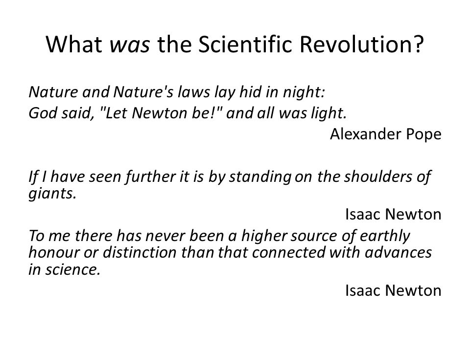 What was the Scientific Revolution? Nature and Nature's laws lay hid in night: God said,