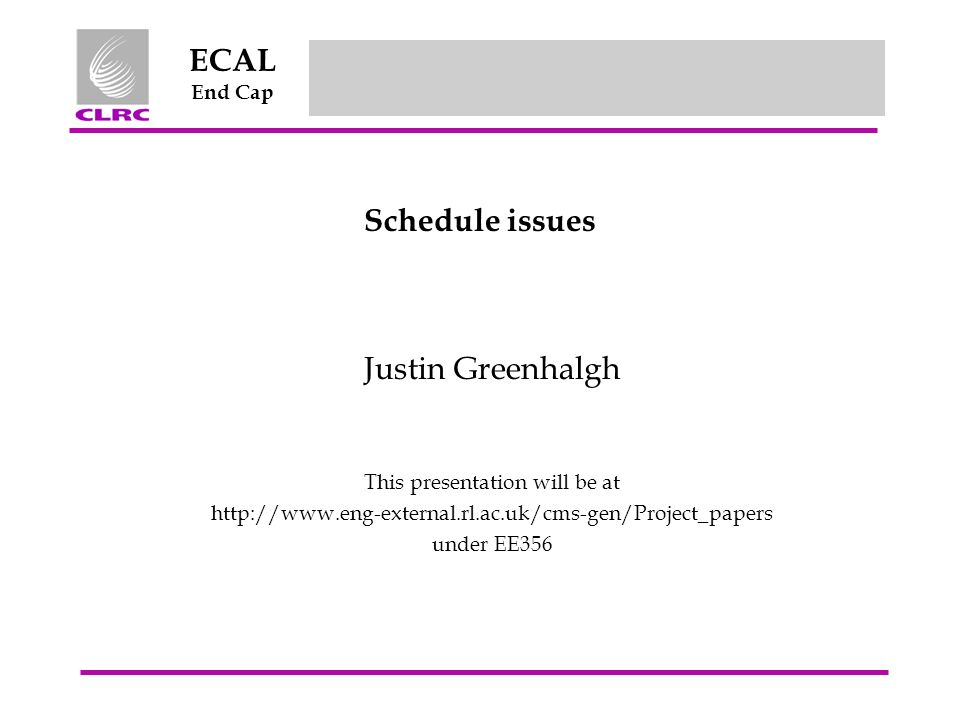Jul 2003 ECAL End Cap EE/356/RJSG/2003Justin Greenhalgh - RAL 2 Agenda outline Part one - introductory comments (Justin) Part two – comments from –Paul (crystals) –Brian (supercrystals) –Lucy (Dee lab) –Jordan (Electronics) –Ken (Commission, test, integration) Part three – a schedule.