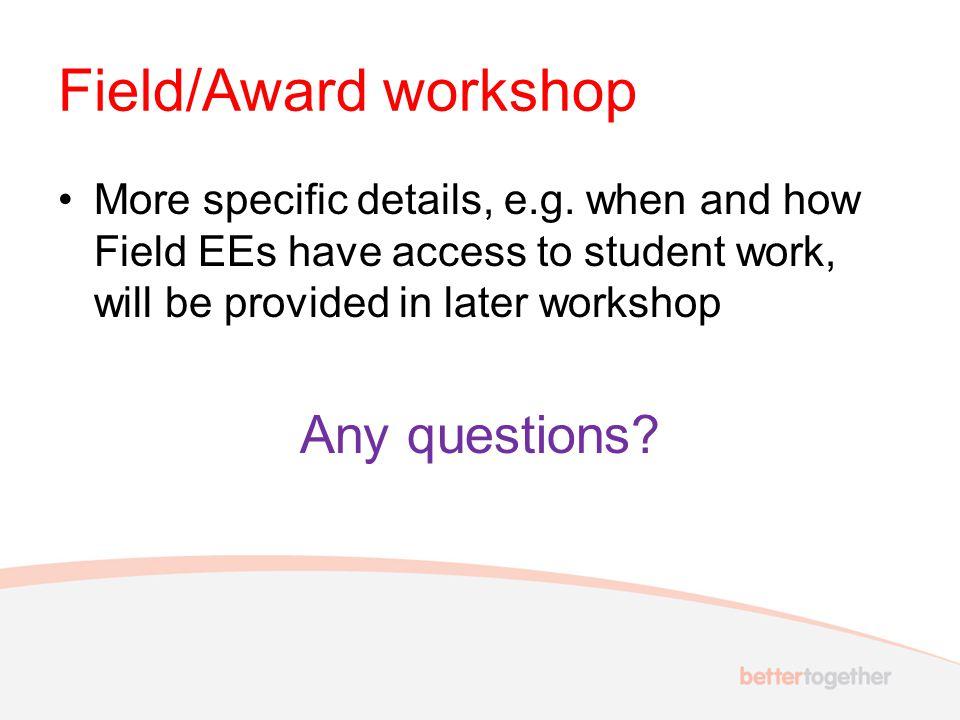 Field/Award workshop More specific details, e.g.