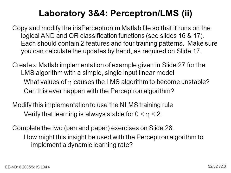 EE-M016 2005/6: IS L3&4 32/32 v2.0 Laboratory 3&4: Perceptron/LMS (ii) Copy and modify the irisPerceptron.m Matlab file so that it runs on the logical