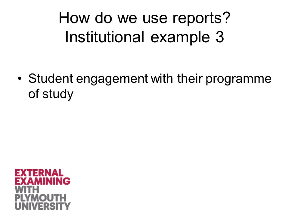 How do we use reports Institutional example 3 Student engagement with their programme of study