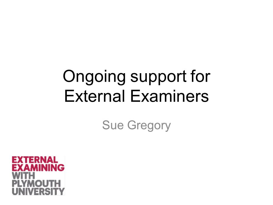 Ongoing support for External Examiners Sue Gregory