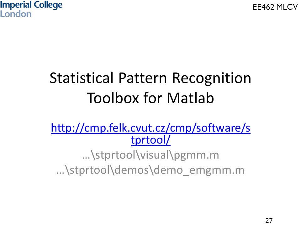 EE462 MLCV 27 Statistical Pattern Recognition Toolbox for Matlab http://cmp.felk.cvut.cz/cmp/software/s tprtool/ …\stprtool\visual\pgmm.m …\stprtool\d