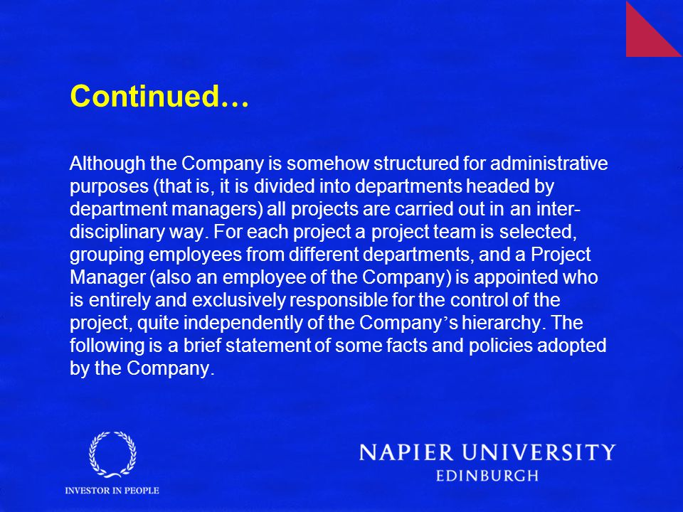 Continued … Although the Company is somehow structured for administrative purposes (that is, it is divided into departments headed by department managers) all projects are carried out in an inter- disciplinary way.