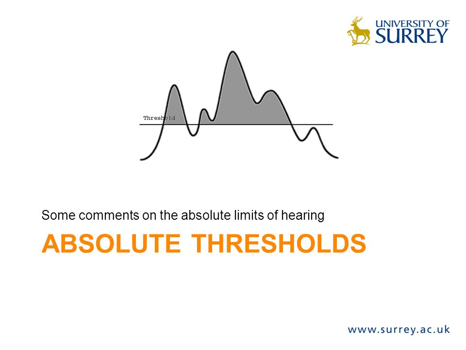 ABSOLUTE THRESHOLDS Some comments on the absolute limits of hearing
