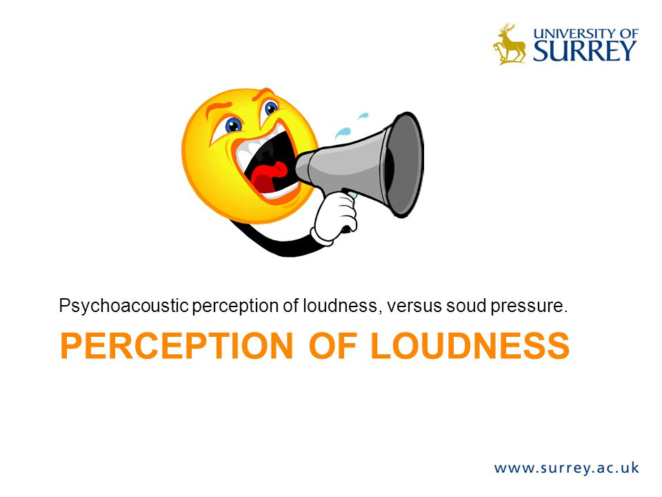 PERCEPTION OF LOUDNESS Psychoacoustic perception of loudness, versus soud pressure.
