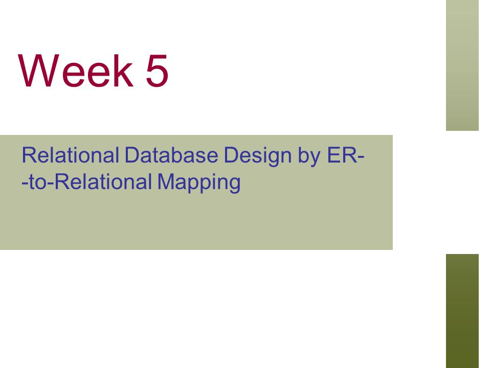 Week 5 Relational Database Design by ER- -to-Relational Mapping