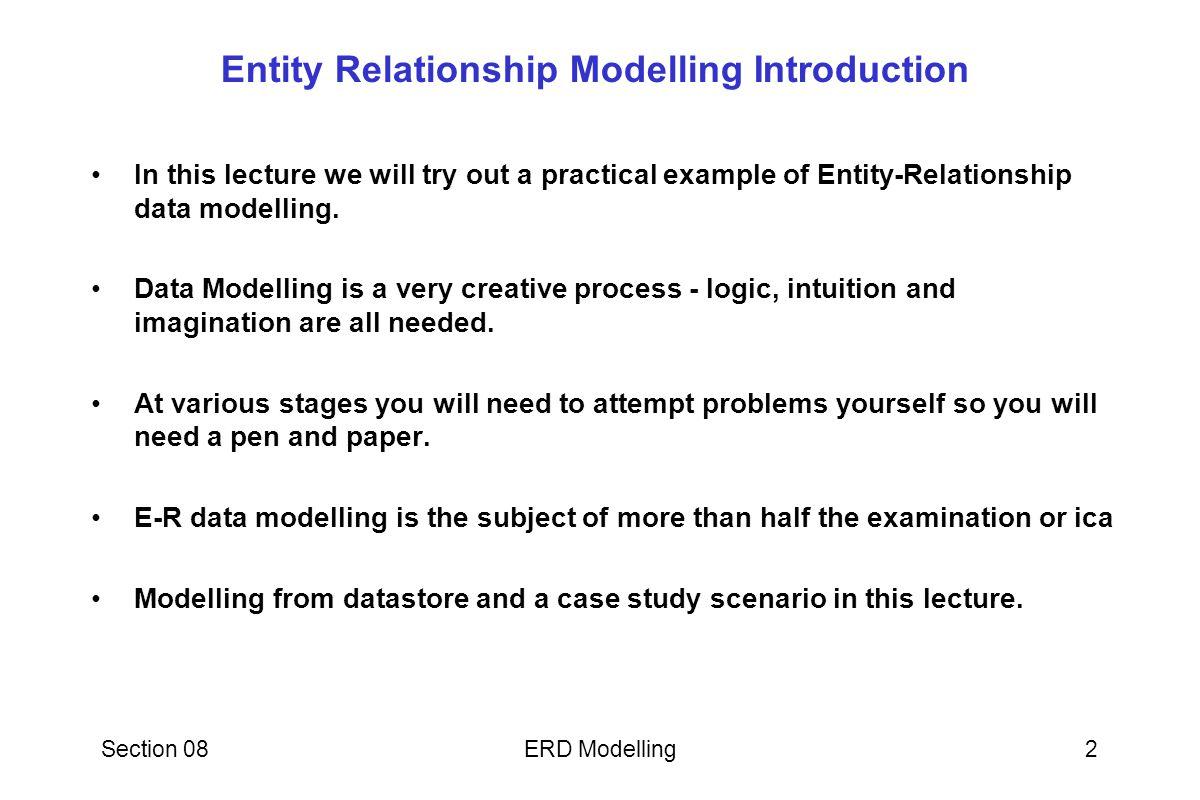 Section 08ERD Modelling3 ERD Examples Example 1 ERD from DATASTORE PO – PURCHASE ORDERS Example 2 ERD from DATASTORE FLIGHTS Example 3 ERD from a CASE STUDY FILM CLUB