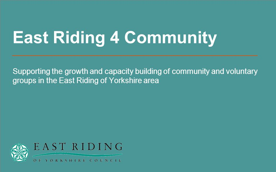 © Idox plc 2013 2 East Riding of Yorkshire Council   External Funding Team Welcome to the world of East Riding 4 Community...